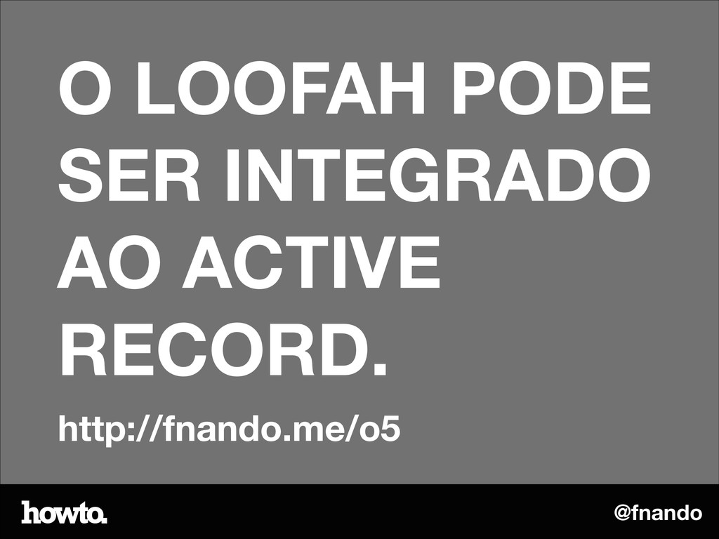 @fnando O LOOFAH PODE SER INTEGRADO AO ACTIVE R...