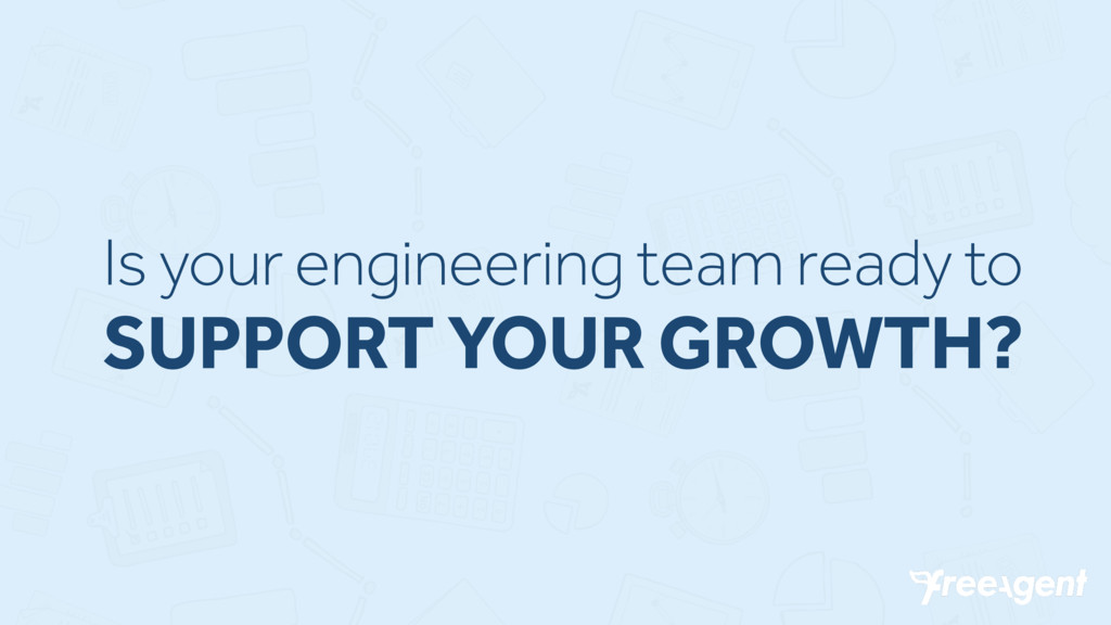 Is your engineering team ready to SUPPORT YOUR ...