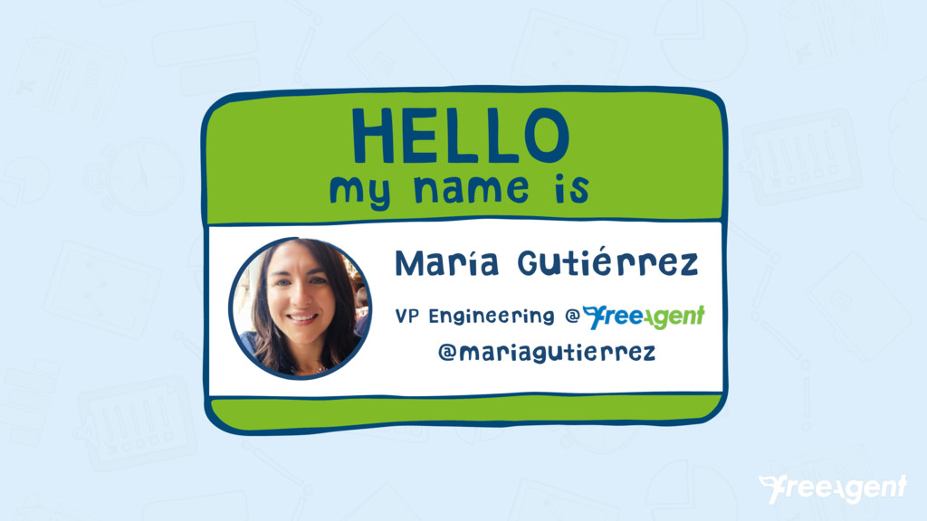 HELLO my name is María Gutiérrez VP Engineering...