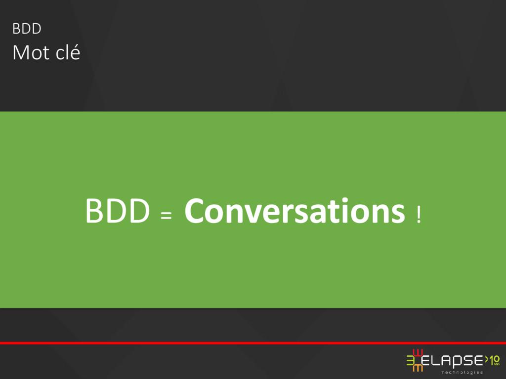 BDD = Conversations ! BDD Mot clé