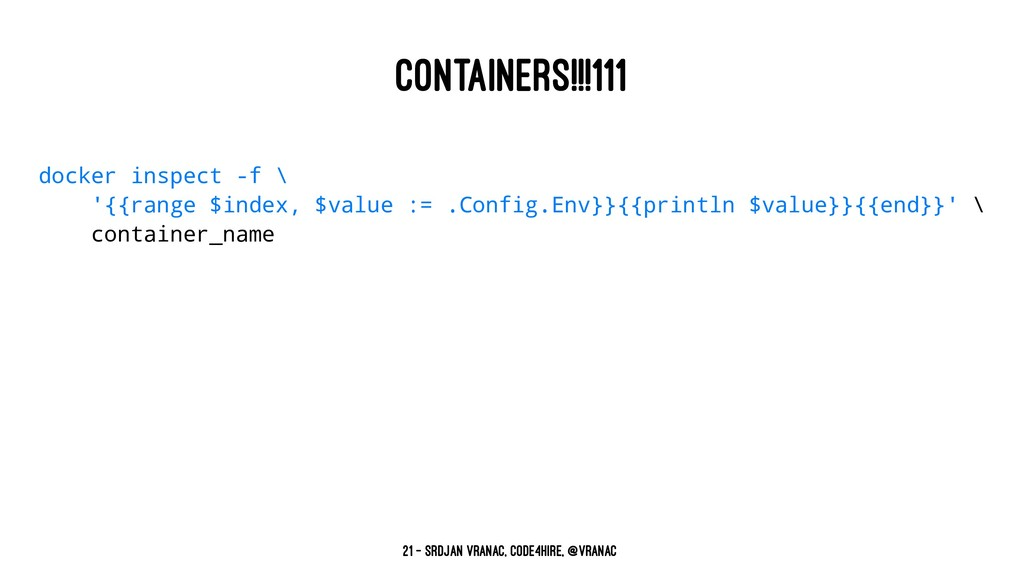 CONTAINERS!!!111 docker inspect -f \ '{{range $...