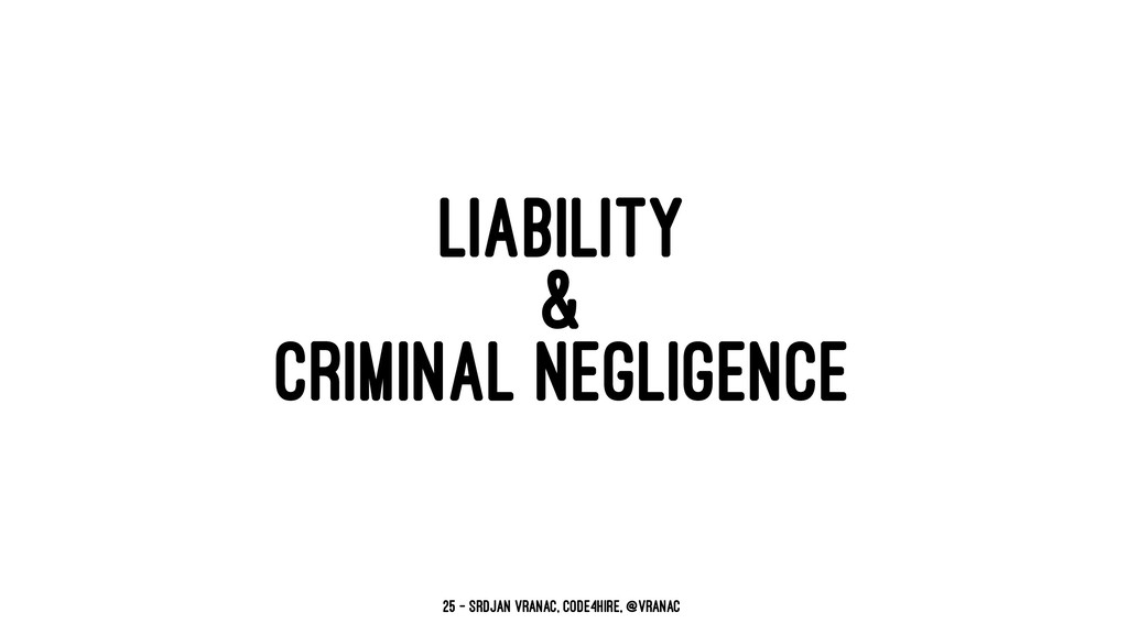 LIABILITY & CRIMINAL NEGLIGENCE 25 — Srdjan Vra...