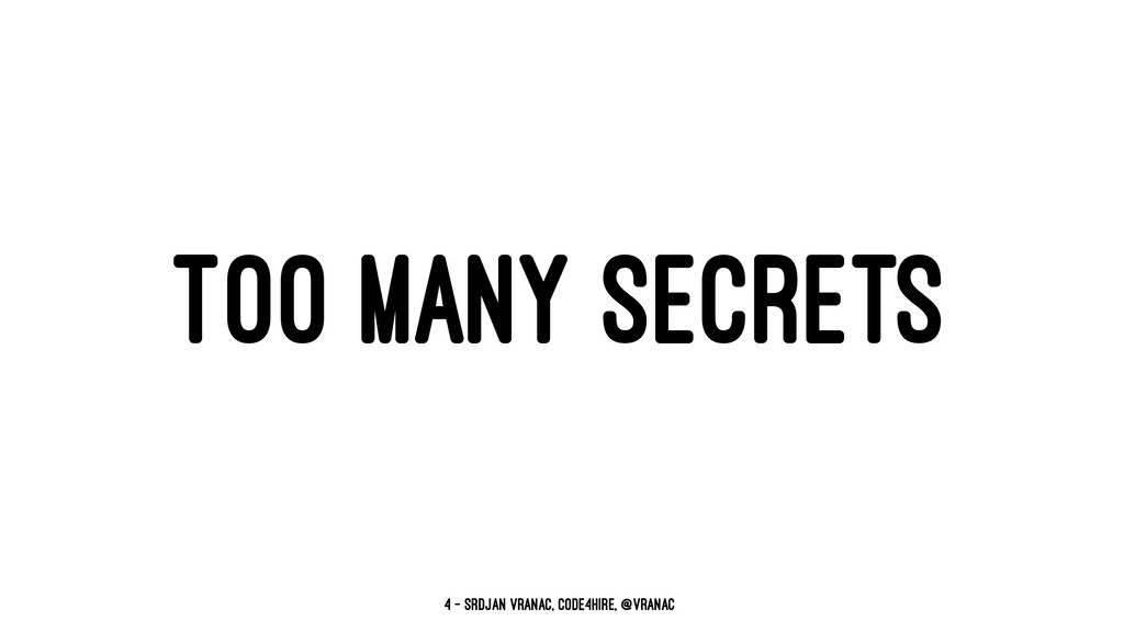 TOO MANY SECRETS 4 — Srdjan Vranac, Code4Hire, ...