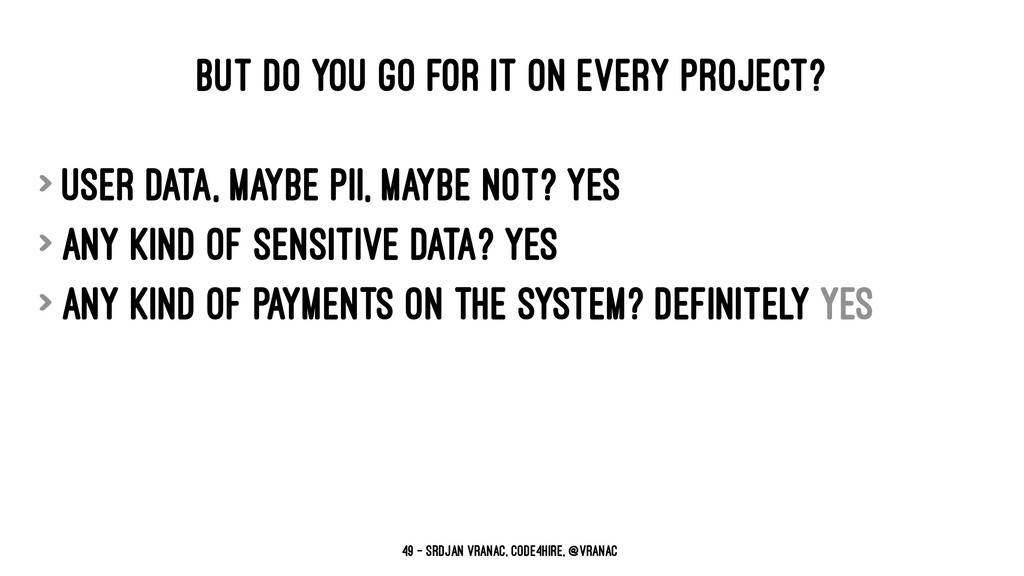 BUT DO YOU GO FOR IT ON EVERY PROJECT? > user d...