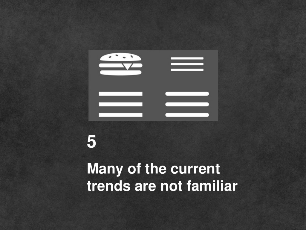 Many of the current trends are not familiar 5
