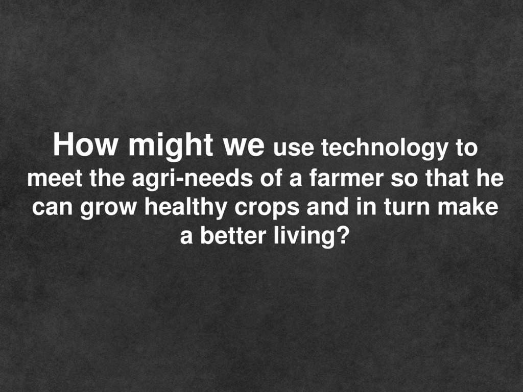 How might we use technology to meet the agri-ne...