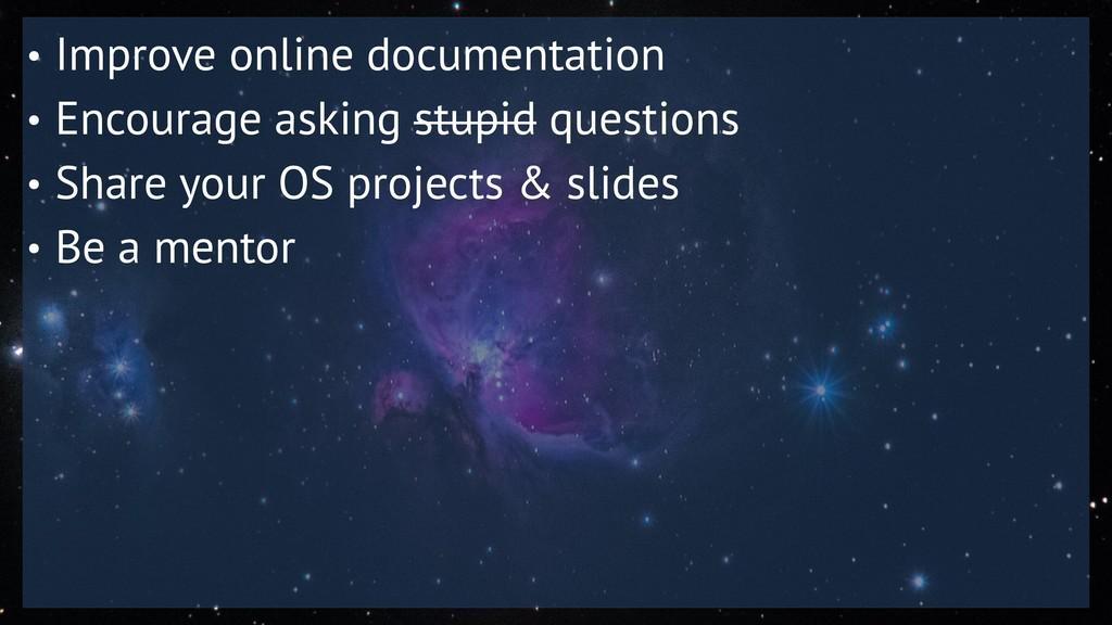 • Improve online documentation • Encourage aski...