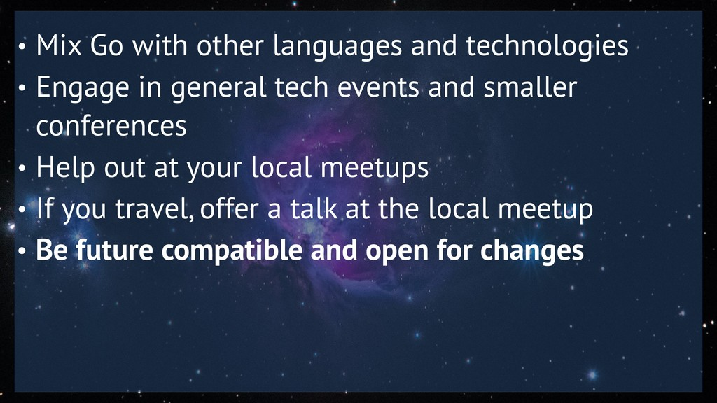• Mix Go with other languages and technologies ...