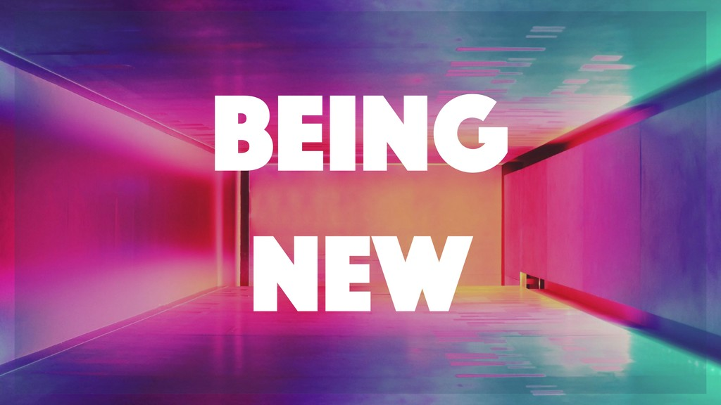 Being New