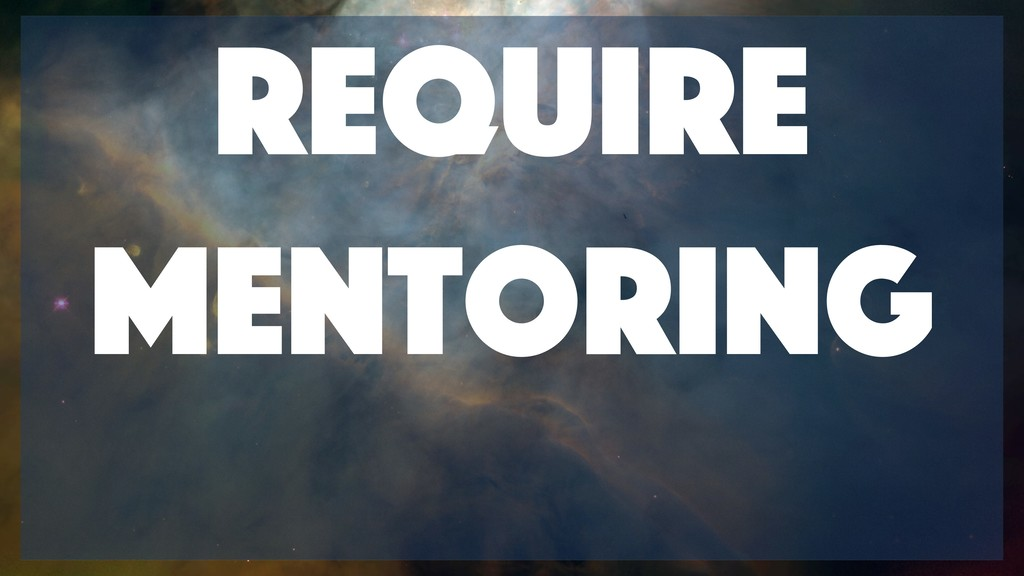 Require mentoring