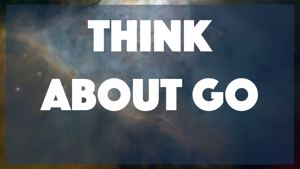Think about Go