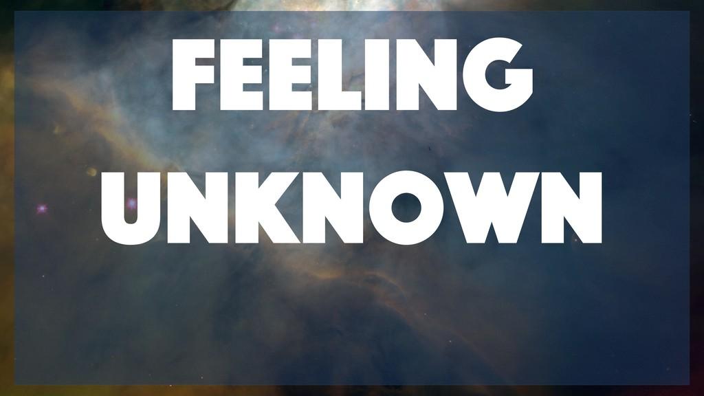 Feeling Unknown
