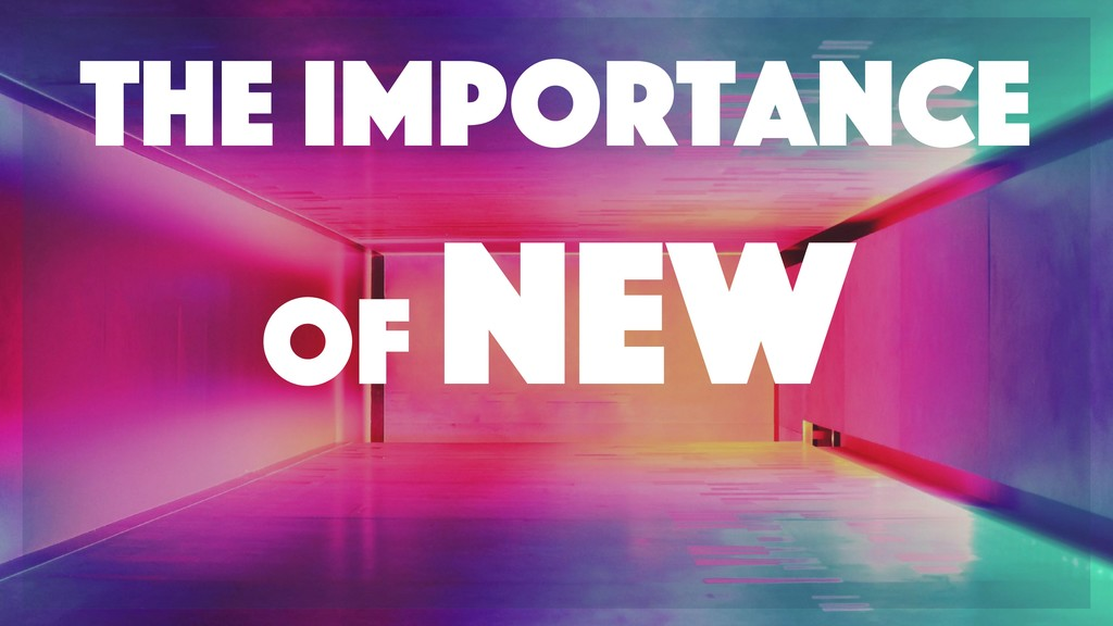 The importance of New