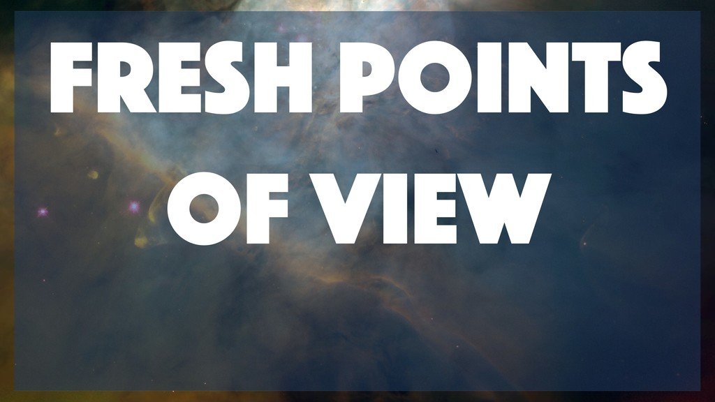 Fresh points of view