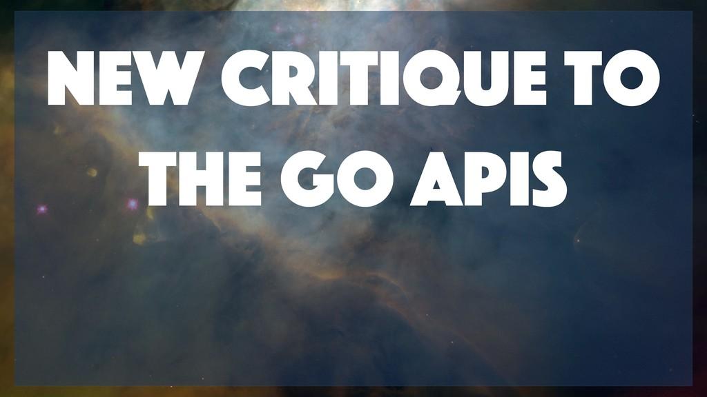 New Critique to the Go APIs