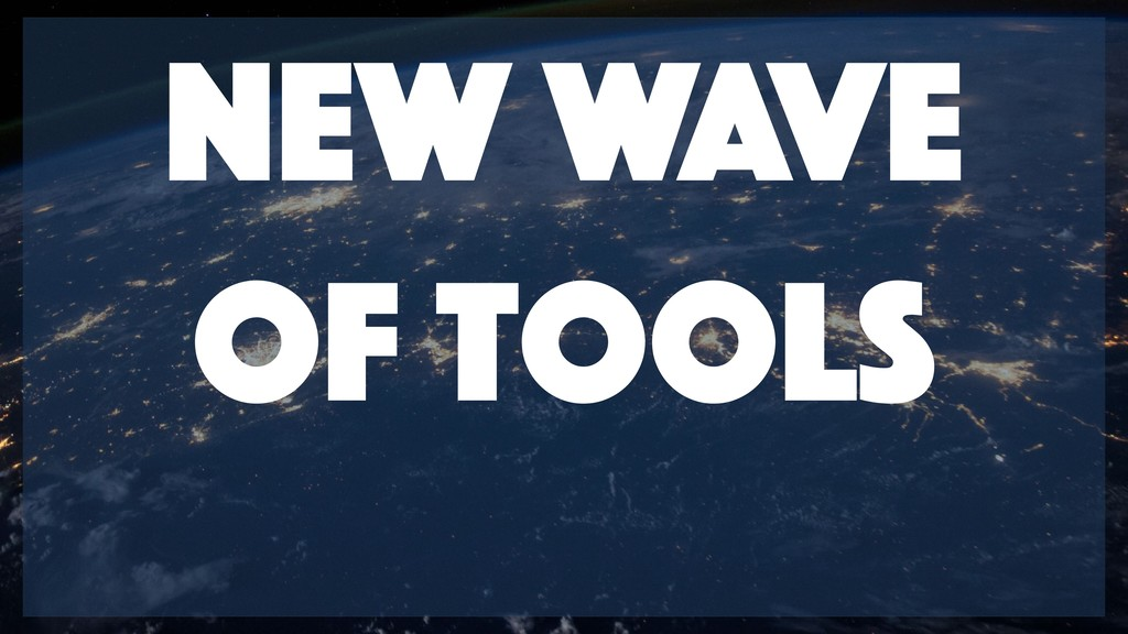 New wave of tools