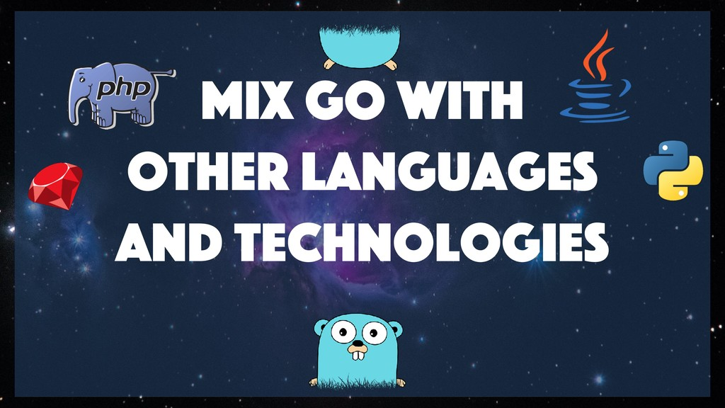 Mix Go with other languages and technologies