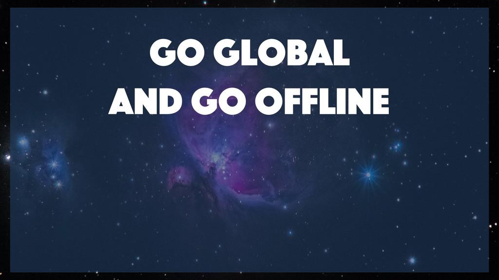 Go global  and go offline