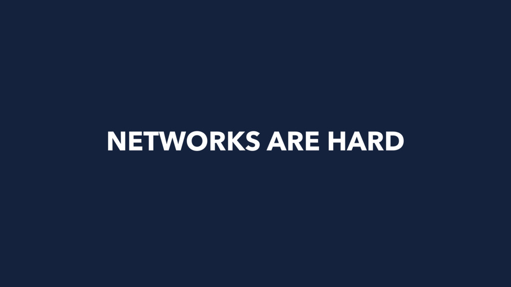 NETWORKS ARE HARD