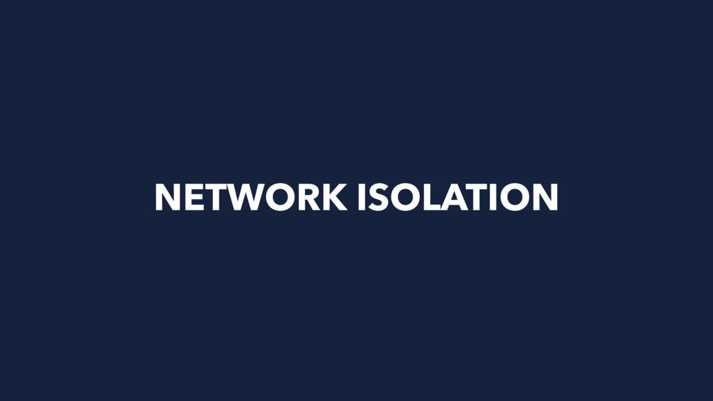 NETWORK ISOLATION