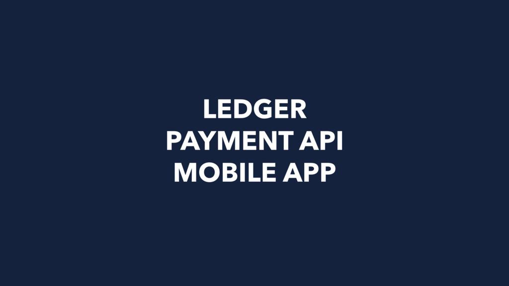 LEDGER PAYMENT API MOBILE APP
