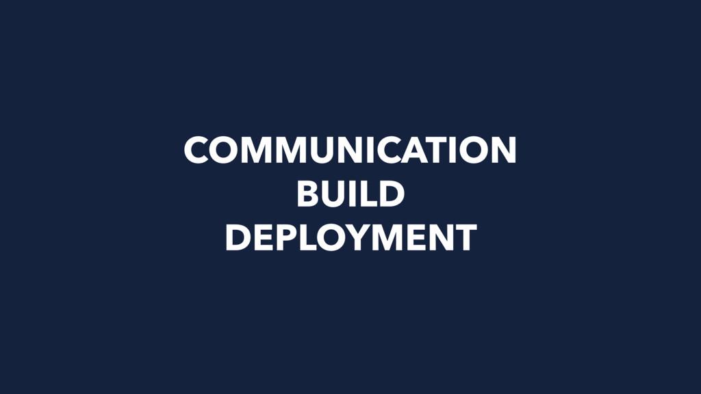 COMMUNICATION BUILD DEPLOYMENT