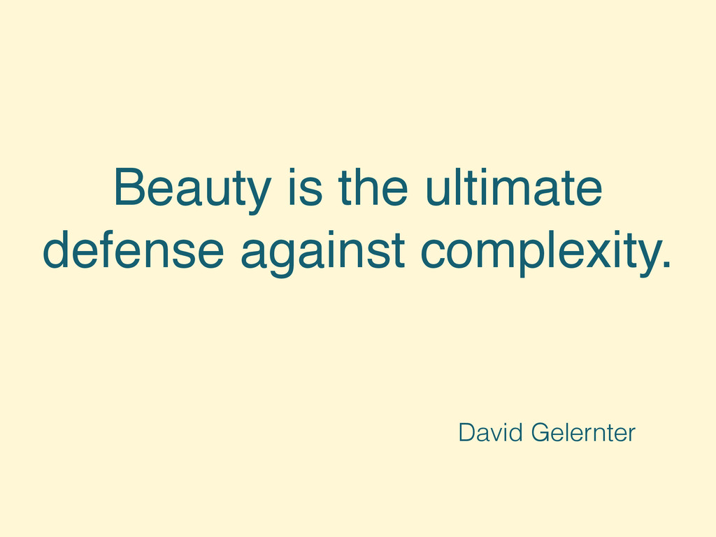 Beauty is the ultimate defense against complexi...
