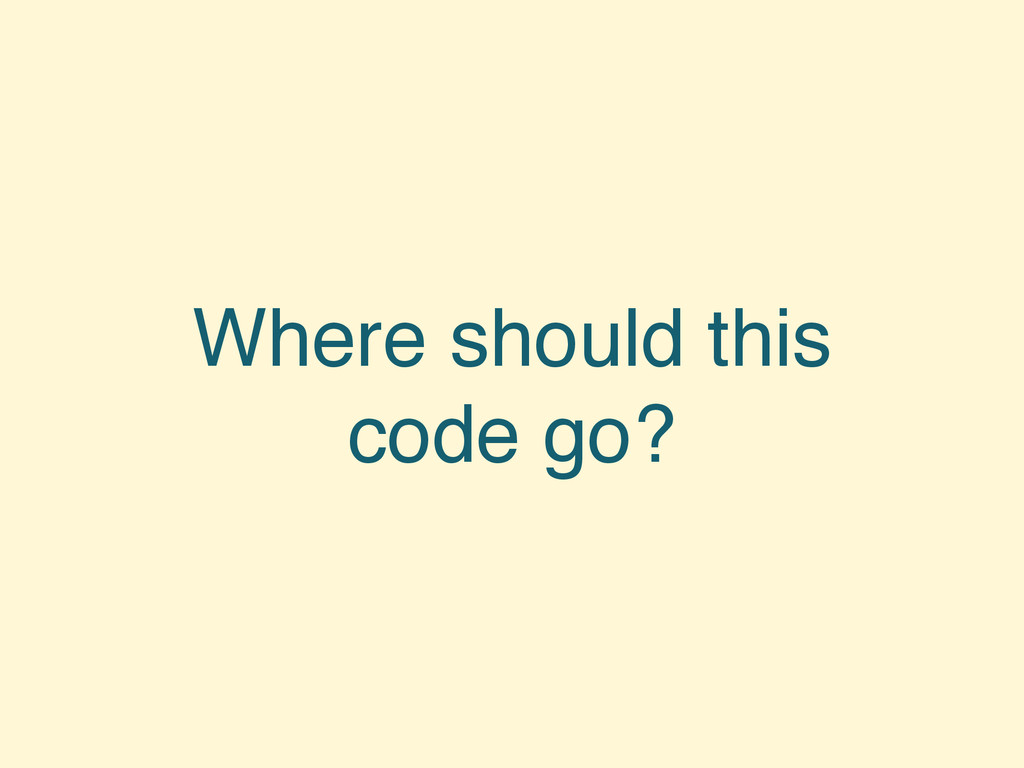 Where should this code go?