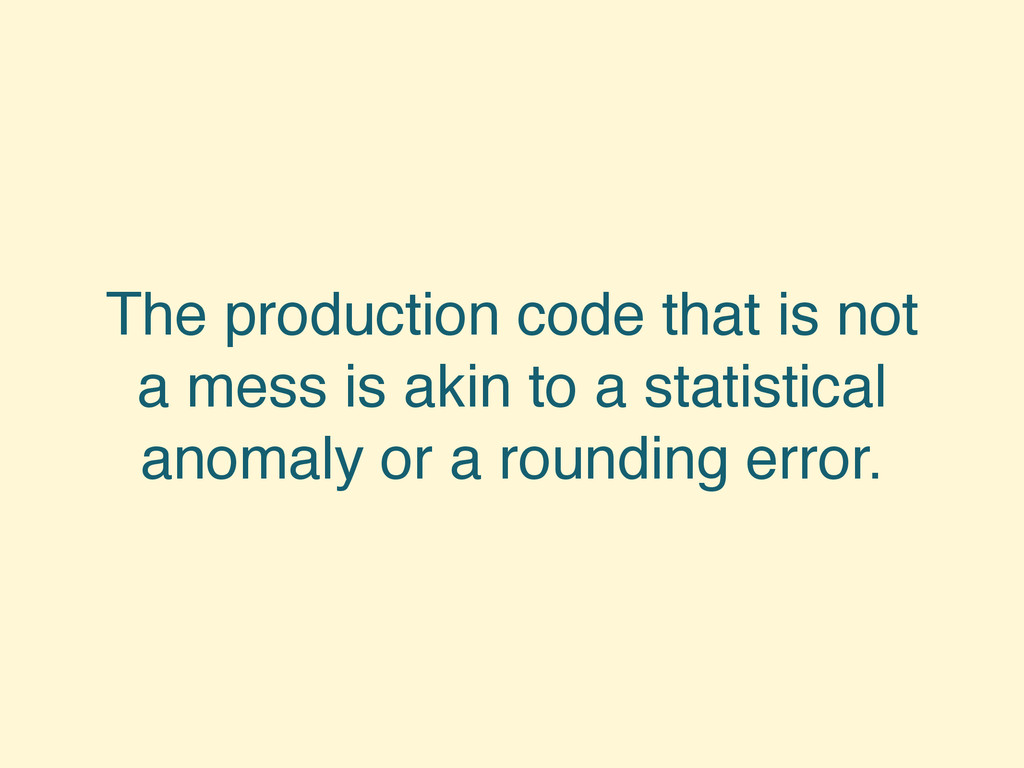 The production code that is not a mess is akin ...