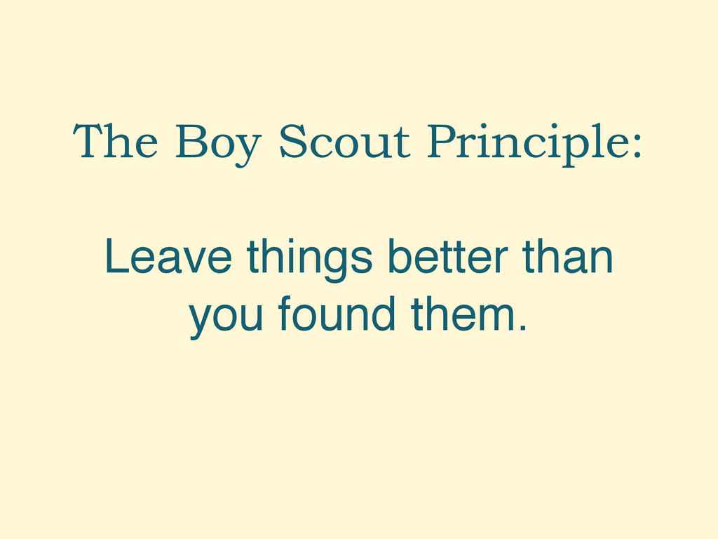 The Boy Scout Principle: Leave things better th...