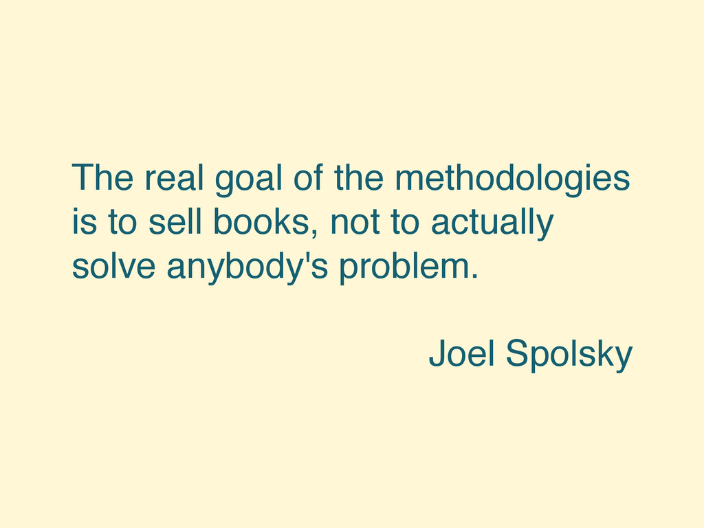 The real goal of the methodologies is to sell b...
