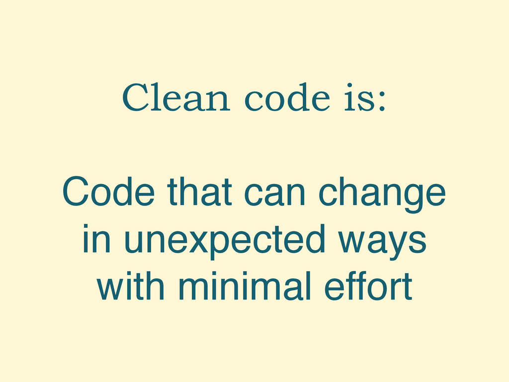 Clean code is: Code that can change in unexpect...