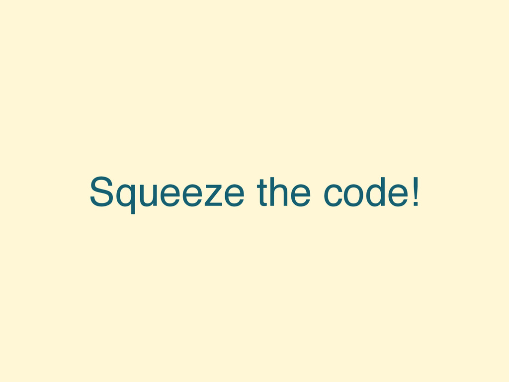 Squeeze the code!
