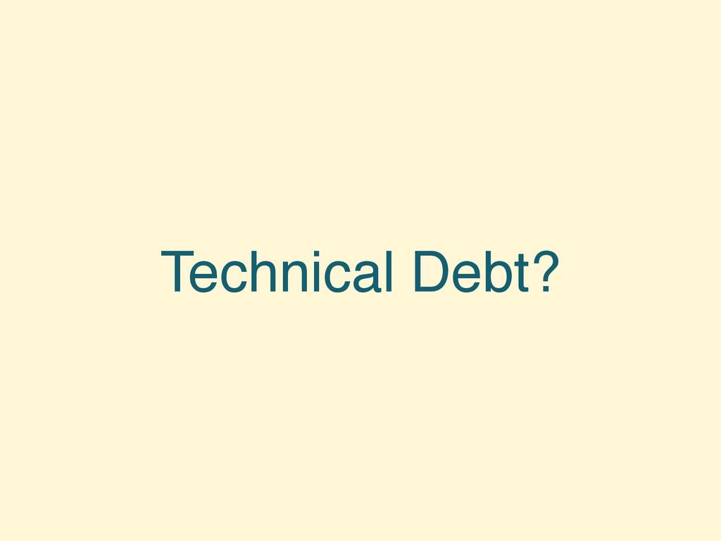 Technical Debt?
