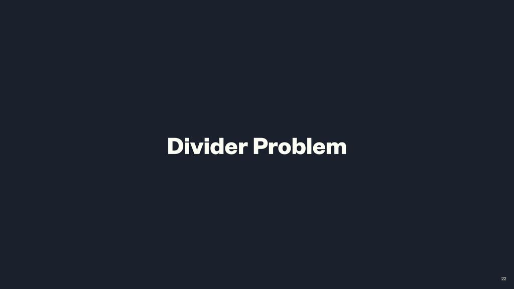 Divider Problem 22