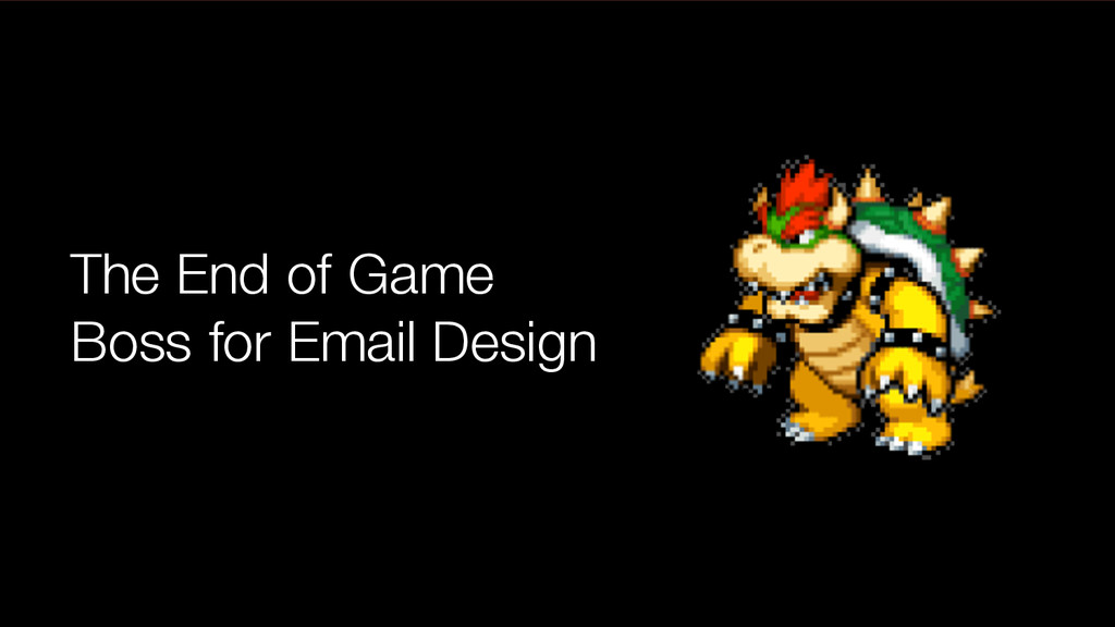 #intlemail The End of Game Boss for Email Design