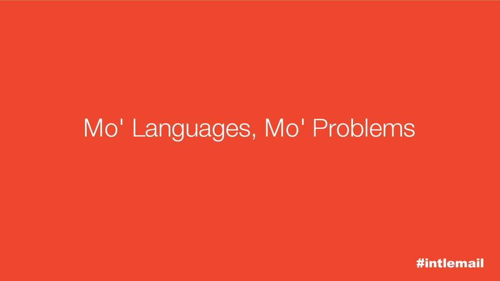 #intlemail Mo' Languages, Mo' Problems