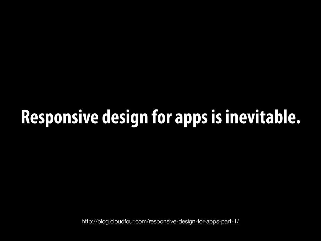 Responsive design for apps is inevitable. http:...