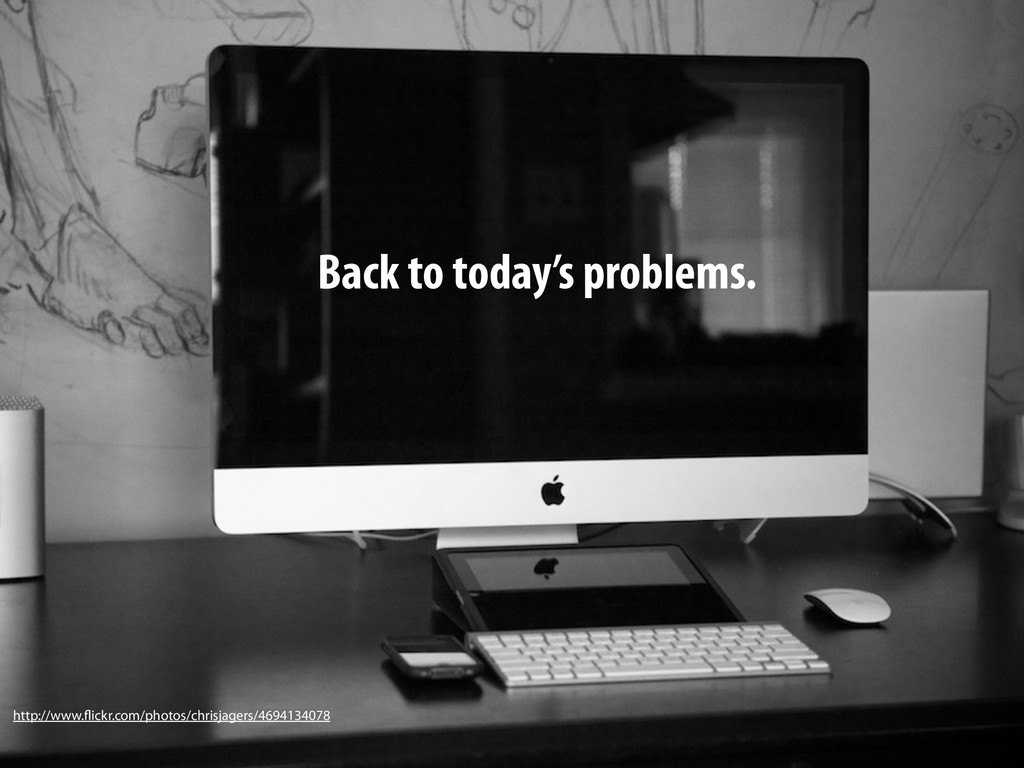 Back to today's problems. http://www.flickr.com...