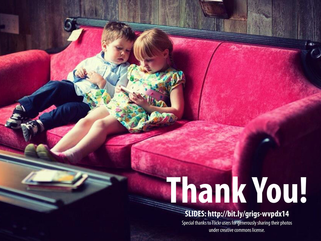 Thank You! SLIDES: http://bit.ly/grigs-wvpdx14 ...