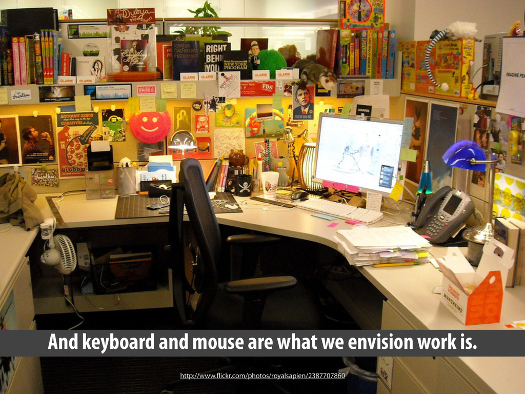 And keyboard and mouse are what we envision wor...