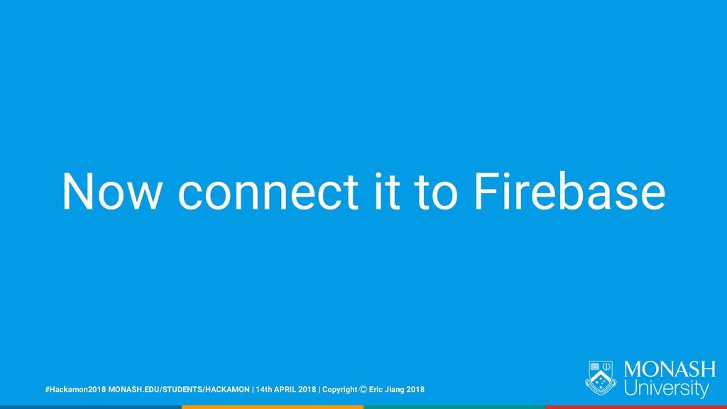 Now connect it to Firebase #Hackamon2018 MONASH...