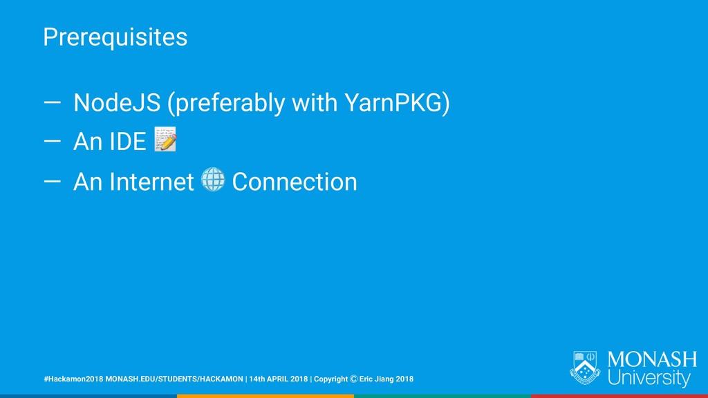 Prerequisites — NodeJS (preferably with YarnPKG...