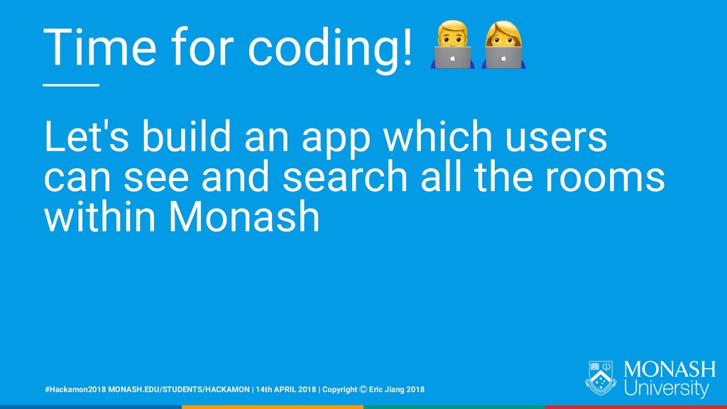 Time for coding! Let's build an app which users...