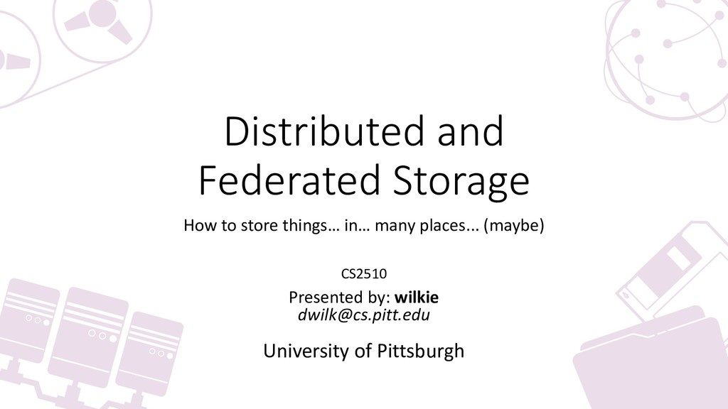 Distributed and Federated Storage How to store ...