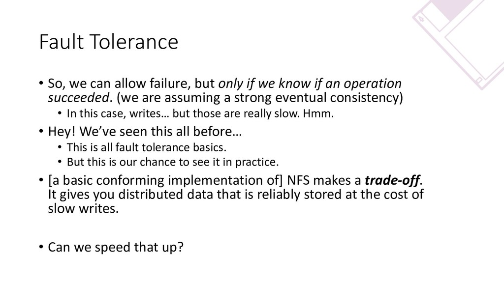 Fault Tolerance • So, we can allow failure, but...