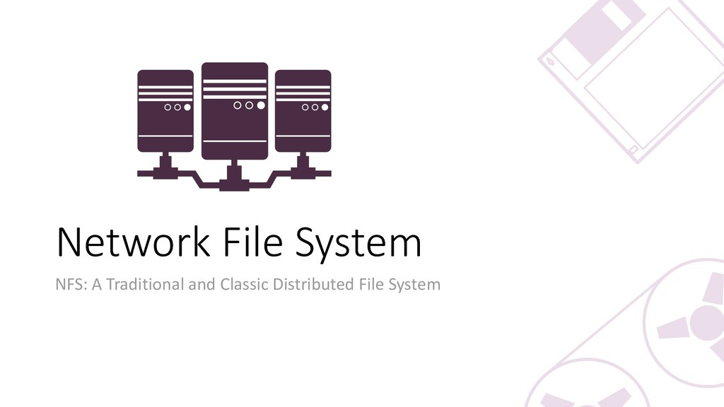 Network File System NFS: A Traditional and Clas...