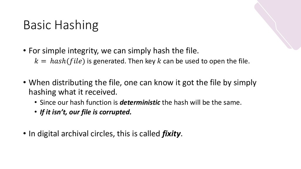 Basic Hashing • For simple integrity, we can si...