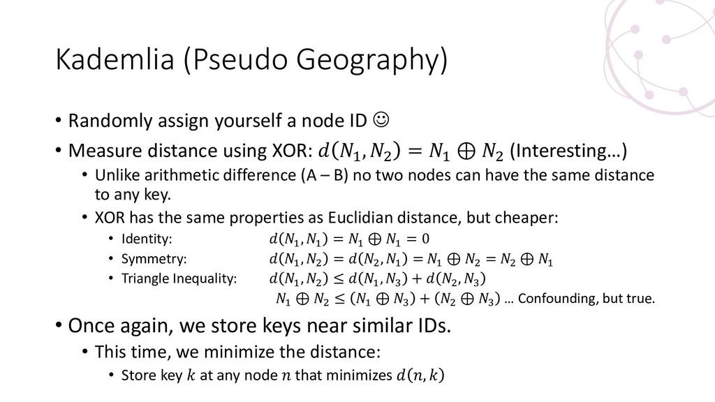 Kademlia (Pseudo Geography) • Randomly assign y...