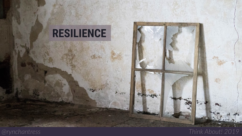 RESILIENCE @rynchantress Think About! 2019